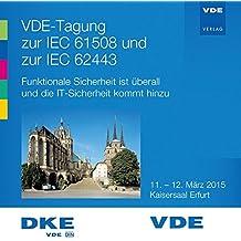 VDE-Tagung zur IEC 61508 und zur IEC 62443: Funktionale Sicherheit ist überall und die IT-Sicherheit kommt hinzu 11.-12. März 2015, Kaisersaal Erfurt