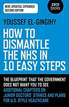 How To Dismantle The Nhs In 10 Easy Steps: The Blueprint That The Government Does Not Want You To See por Youssef El-gingihy epub