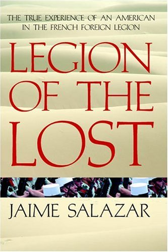 Legion of the Lost: The True Experience of An American in the French Foreign Legion by Jaime Salazar (2005-08-02)