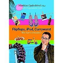 Flipflops, iPod, Currywurst: Wer hat's erfunden?
