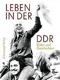 Leben in der DDR: Bilder und Geschichten - Franziska Kleiner