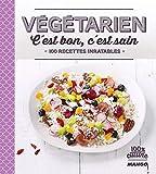 Végétarien, c'est bon, c'est sain : 100 recettes inratables