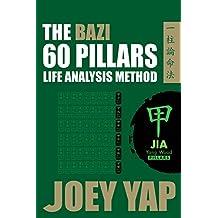 The Bazi 60 Pillars - Jia: The Life Analysis Method Revealed (English Edition)