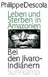 Leben und Sterben in Amazonien: Bei den Jívaro-Indianern