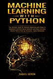 Machine Learning with Python: The Ultimate Guide for Absolute Beginners with Steps to Implement Artificial Neural Networks with Real Examples (Useful Python ... Jupiter Notebook) (English Edition)