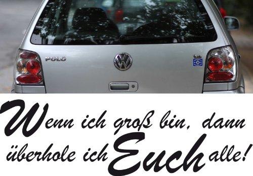 Z287 'Wenn ich groß bin, dann überhole ich Euch alle!' - Autoaufkleber Spruch Sprüche lustig Heckscheibe Motorhaube Tattoo tuning (58x18cm) schwarz (gespiegelt)
