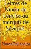 Lettres de Ninon de Lenclos au marquis de Sévigné. (French Edition)