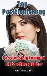 Top-Positionierung: Passives Einkommen als Sachbuchautor - Wie Sie für Ihr Branding bezahlt werden (BetterBusiness)