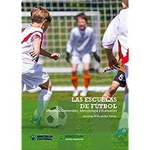 Las Escuelas de Fútbol: Objetivos, contenidos, metodología y evaluación (Spanish Edition)