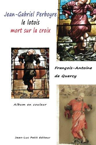 Jean-Gabriel Perboyre, le lotois mort sur la croix: Album en couleur par François-Antoine de Quercy