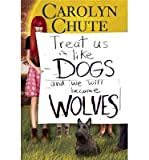 Treat Us Like Dogs and We Will Become Wolves by Carolyn Chute front cover