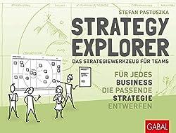 Strategy Explorer - das Strategiewerkzeug für Teams: Für jedes Business die passende Strategie entwerfen (Dein Business)