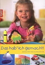 Das hab' ich gemacht!: Basteln mit Kindern