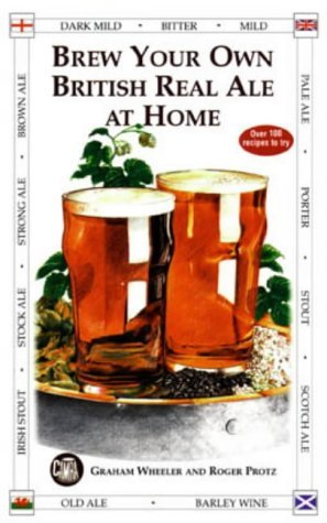 Brew your own British real ale at home by Graham & PROTZ, Roger WHEELER (1998-08-02)