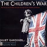 The Children's War: The Second World War through the eyes of the children of Britain