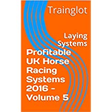 Profitable UK Horse Racing Systems 2016 - Volume 5: Laying Systems (English Edition)