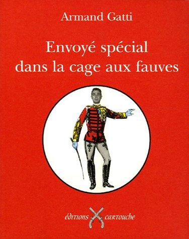 Envoyé spécial dans la cage aux fauves par Armand Gatti
