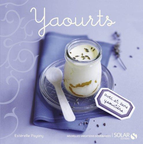 Yaourts - nouvelles variations gourmandes par Esterelle PAYANY
