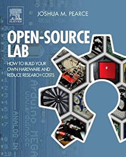 Open-Source Lab: How to Build Your Own Hardware and Reduce Research Costs von [Pearce, Joshua M.]
