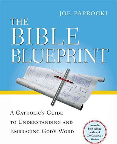 the-bible-blueprint-a-catholic-39-s-guide-to-understanding-and-embracing-god-39-s-word-by-author-joe-paprocki-published-on-october-2009