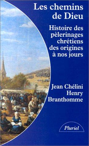 LES CHEMINS DE DIEU. Histoire des plerinages chrtiens des origines  nos jours