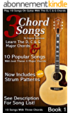 3 Chord Songs Book 1: Play 10 Songs on Guitar with the C, D & G Chords - Includes Strum Patterns (3 Chords Songs) (English Edition)