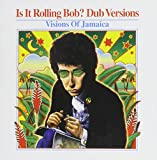 Is It Rolling Bob? - Dub Versions: Visions Of Jamaica
