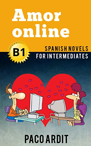 Spanish Novels: Amor online (Short Stories for Intermediates B1) por Paco Ardit