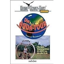 Die Äqua-Tour. Mit dem Mountainbike 35.000 km um die Erde
