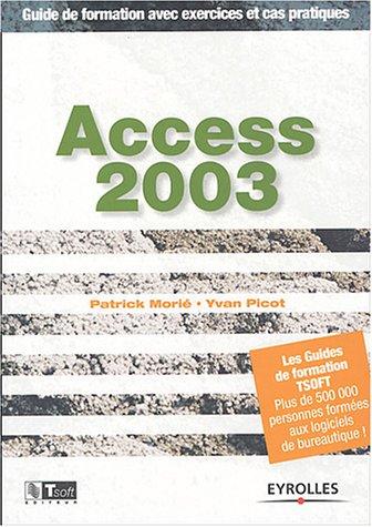 Access 2003 : Guide de formation avec exercices et cas pratiques par Yvan Picot