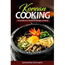 Korean Cooking: A Cookbook of Authentic Recipes of Korea (English Edition)