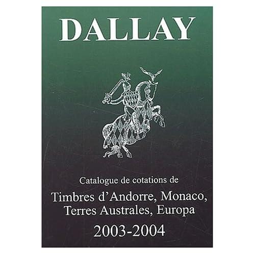Le Catalogue Dallay, tome 2 : Timbres d'Andorre, Monaco, Terres Australes, Europe 2003-2004
