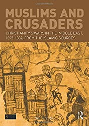 Muslims and Crusaders: Christianity's Wars in the Middle East, 1095-1382, from the Islamic Sources (Seminar Studies)