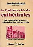 La tradition cachée des cathédrales - Du symbolisme médiéval à la réalisation architecturale - Collection