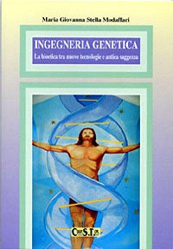 Ingegneria genetica. La bioetica tra nuove tecnologie e antica saggezza (Cultura e vita)