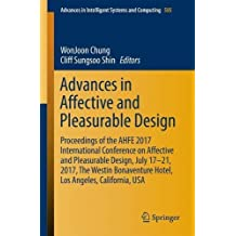 Advances in Affective and Pleasurable Design: Proceedings of the AHFE 2017 International Conference on Affective and Pleasurable Design, July 17–21, ... in Intelligent Systems and Computing)