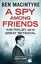A Spy Among Friends: Kim Philby and the Great Betrayal by Ben Macintyre (2014-10-09)