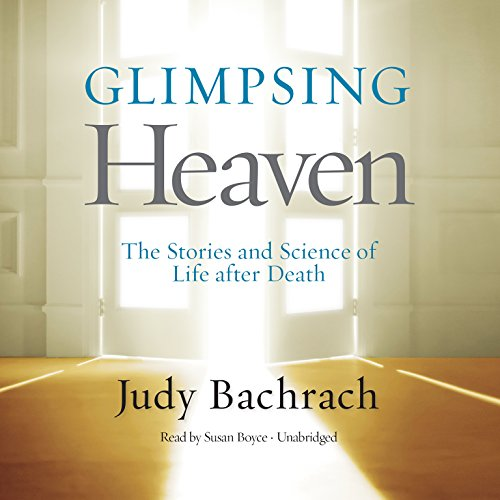 Glimpsing Heaven: The Stories and Science of Life After Death por Judy Bachrach