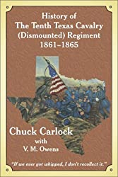 History of the Tenth Texas Cavalry (Dismounted) Regiment 1861-1865