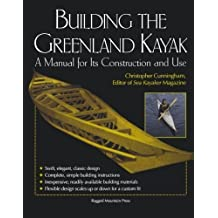 Building the Greenland Kayak: A Manual for Its Contruction and Use: A Manual for Its Construction and Use by Christopher Cunningham (2003-01-01)