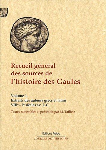 Recueil général des sources de l'histoire des Gaules : Tome 1, Extraits des historiens grec et latin (VIIIe-Ie siècles av. J.-C.)