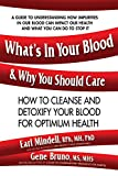 What'S in Your Blood & Why You Should Care: How to Cleanse and Detoxify Your Blood for Optimum Health