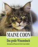 Maine Coon - Das grosse Wissensbuch: Interessantes und Wissenswertes für alle Coonie-Liebhaber