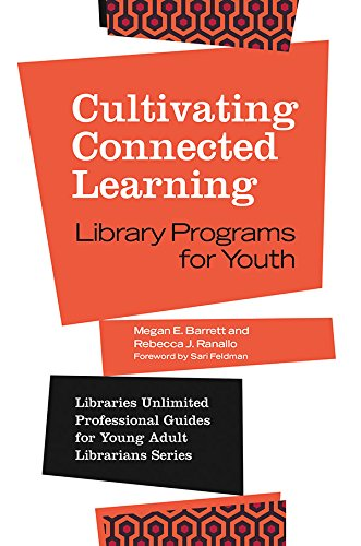 Cultivating Connected Learning: Library Programs for Youth (Libraries Unlimited Professional Guides for Young Adult Librarians Series) (English Edition) por Megan Barrett