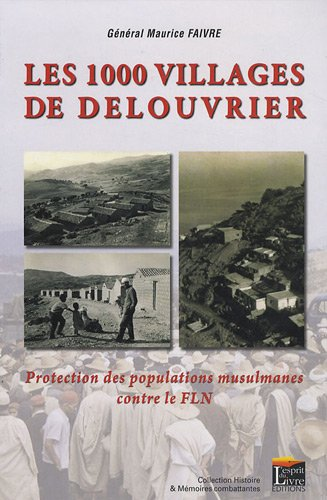 Les 1000 villages de Delouvrier : Protection des populations musulmanes contre le FLN