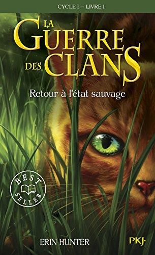 La Guerre des Clans - Tome 1(Cycle 1) : Retour à l'état sauvage par Erin HUNTER