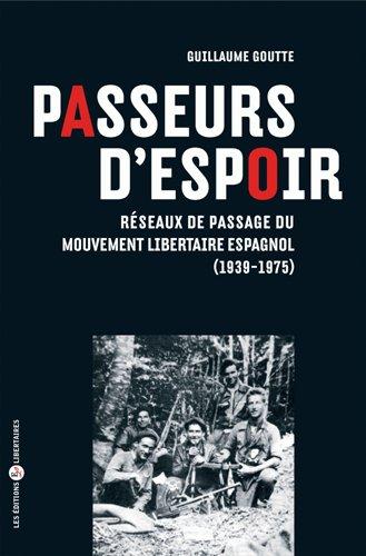 Passeurs d'espoir. Réseaux de passage du Mouvement libertaire espagnol (1939-1975) par Guillaume Goutte