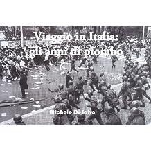 Viaggio in Italia - gli anni di piombo (Italian Edition)