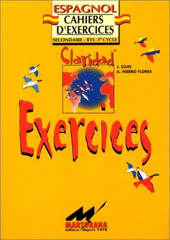 Claridad : exercices. Cahiers d'exercices, espagnol, seconde, BTS, 1er cycle par J. Cujo