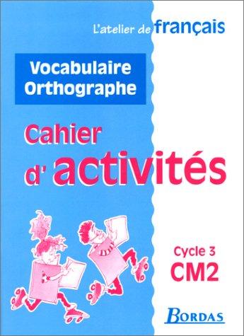 Atelier de français : CM2. Vocabulaire et orthographe